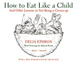 img - for How to Eat Like a Child book / textbook / text book