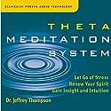 Theta Meditation System Audiobook by Jeffrey Thompson Narrated by Jeffrey Thompson
