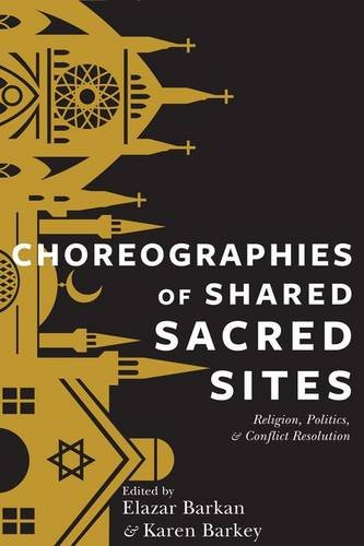 Choreographies of Shared Sacred Sites: Religion, Politics, and Conflict Resolution (Religion, Culture, and Public Life)
