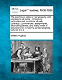 The Practice of Sales of Real Property, with Precedents of Forms: Comprising Particulars and Conditions of Sale, Contracts, Conveyances, Assignments, ... for Conveying Landed Property. Volume 2 of 2