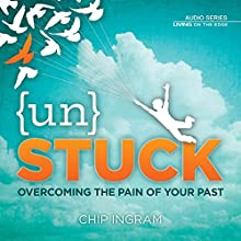 Unstuck : Overcoming the Pain of Your Past  by Chip Ingram Narrated by Chip Ingram