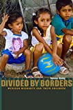 Divided by Borders: Mexican Migrants and Their Children