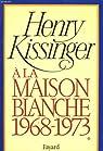 A la Maison-Blanche, 1968-1973, tome 1 par Kissinger