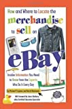 How and Where to Locate the Merchandise to Sell on eBay: Insider Information You Need to Know from the Experts Who Do It Every Day by Michael P. Lujanac, Dan W. Blacharski published by Atlantic Publishing Company (FL) (2007)