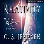 Relativity: Aurora Resonant, Book 1   G. S. Jennsen