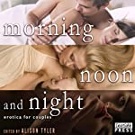 Morning, Noon, and Night: Erotica for Couples | Alison Tyler (editor)