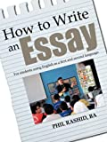 How to Write an Essay: For Students Using English as a First and Second Language