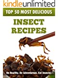 Top 50 Most Delicious Insect Recipes (Recipe Top 50's Book 19)