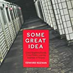 Some Great Idea: Good Neighbourhoods, Crazy Politics and the Invention of Toronto | Edward Keenan