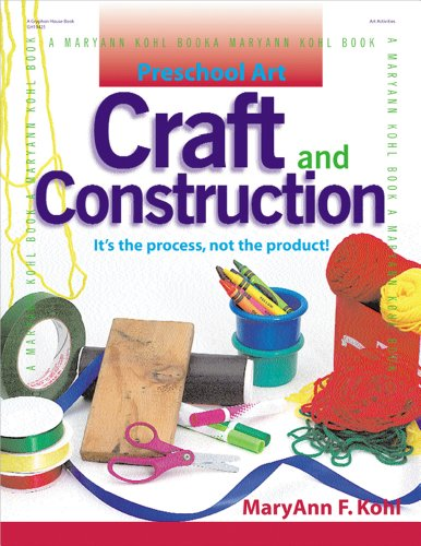 Preschool Art: Craft & Construction, by MaryAnn F. Kohl