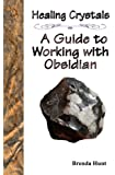 Healing Crystals - A Guide to working with Obsidian (Healing Crystal Guides) (English Edition)