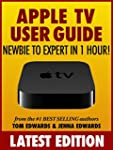 Apple TV User Guide: Newbie to Expert...
