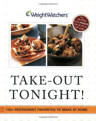 Weight Watchers Take-Out Tonight! : 150+ Restaurant Favorites to Make at Home--All 8 POINTS or Less