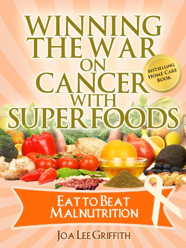 Eat To Beat Malnutrition Vol. 4 In The Series (Winning The War On Cancer With SuperFoods)