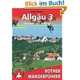 Allgäu, Bd.3, Oberstaufen und Westallgäu: Oberstaufen und Westallgäu. 48 ausgewählte Tal- und Höhenwanderungen...