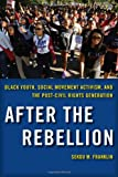 After the Rebellion: Black Youth, Social Movement Activism, and the Post-Civil Rights Generation
