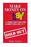 Make Money On eBay: 50 Items That You Can Always Sell on eBay (Ebay Selling Made Easy) (Volume 1)