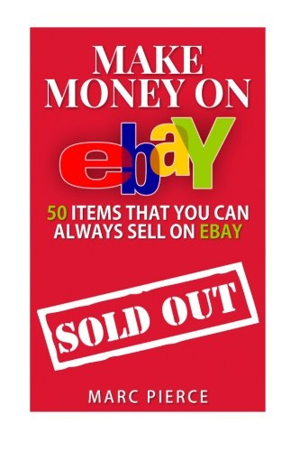 Make Money On eBay: 50 Items That You Can Always Sell on eBay (Ebay Selling Made Easy) (Volume 1) (Ebay Usa compare prices)