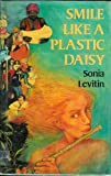 Smile Like a Plastic Daisy (0689310242) by Levitin, Sonia