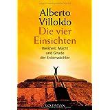 """Die vier Einsichten: Weisheit, Macht und Gnade der Erdenw�chtervon """"Alberto Villoldo"""""""