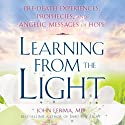 Learning from the Light: Pre-Death Experiences, Prophecies, and Angelic Messages of Hope Audiobook by John Lerma Narrated by Arika Escalona Rapson