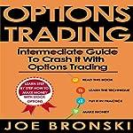 Options Trading: Intermediate Guide to Crash It with Options Trading | Joe Bronski