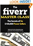 The Fiverr Master Class: The Fiverr Secrets Of Six Power Sellers That Enable You To Work From Home (Fiverr, Make Money Online, Fiverr Ideas, Fiverr Gigs, Work At Home, Fiverr SEO, Fiverr.com)