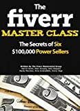img - for The Fiverr Master Class: The Fiverr Secrets Of Six Power Sellers That Enable You To Work From Home (Fiverr, Make Money Online, Fiverr Ideas, Fiverr Gigs, Work At Home, Fiverr SEO, Fiverr.com) book / textbook / text book