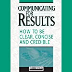 Communicating for Results: How to Be Clear Concise and Credible |  Briefings Media Group