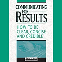 Communicating for Results: How to Be Clear Concise and Credible | Livre audio Auteur(s) :  Briefings Media Group