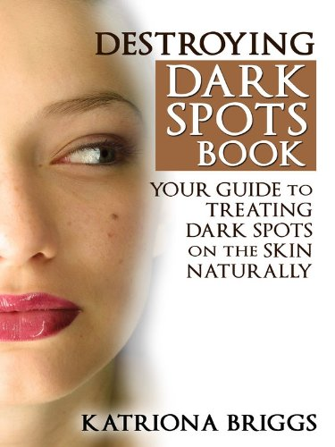destroying-dark-spots-book-your-guide-to-treating-dark-spots-on-the-skin-naturally