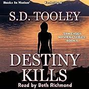 Destiny Kills: Sam Casey, Book 6 | S. D. Tooley
