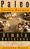 Paleo Cookie Recipes: Delicious, Simple, and Easy Vegan, Gluten Free Caveman Cookies That Youll Love! (Perfect For Celiac, Gluten Free, And Paleo Diets!)