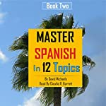 Master Spanish in 12 Topics, Book 2: Over 220 Intermediate Words and Phrases Explained | David Michaels