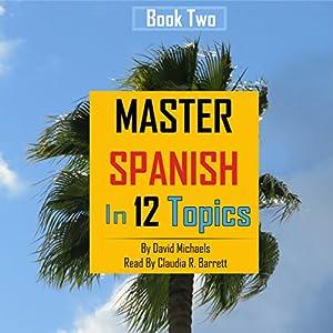 Master Spanish in 12 Topics, Book 2 Audiobook