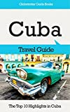 Cuba Travel Guide: The Top 10 Highlights in Cuba (Globetrotter Guide Books)