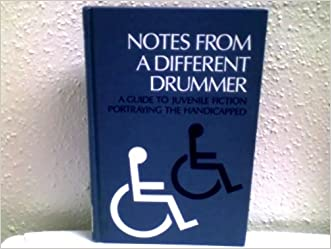 Notes from a Different Drummer: A Guide to Juvenile Fiction Portraying the Handicapped (Serving Special Populations Series)