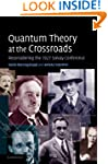 Quantum Theory at the Crossroads: Rec...