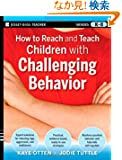How to Reach and Teach Children with Challenging Behavior (K-8): Practical, Ready-to-Use Interventions That Work (J-B Ed:...