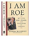 img - for I Am Roe: My Life, Roe V. Wade, and Freedom of Choice 1st edition by McCorvey, Norma, Meisler, Andy (1994) Hardcover book / textbook / text book