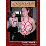 Raw Amateur Models: My Girlfriend's Photos - Sherri, Vol. 1, Bondage BDSM S&M Naked and Nude Tits, Boobs, and Breasts Glamour Model Photos