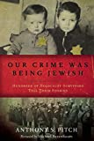 img - for Our Crime Was Being Jewish: Hundreds of Holocaust Survivors Tell Their Stories book / textbook / text book