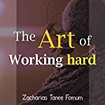 The Art of Working Hard: Practical Helps for the Overcomers, Book 9 | Zacharias Tanee Fomum
