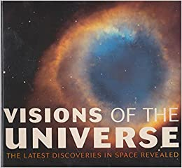 Visions of the Universe - The Latest Discoveries in Space ...