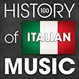 The History of Italian Music (100 Famous Songs)