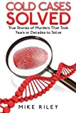 img - for Cold Cases Solved: True Stories of Murders That Took Years or Decades to Solve (Murder, Mayhem and Scandals) (Volume 8) book / textbook / text book