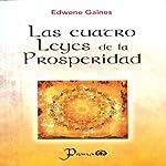 Las cuatro leyes de la prosperidad [The Four Laws of Prosperity] | Edwene Gaines