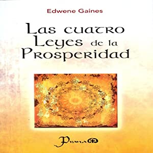 Las cuatro leyes de la prosperidad [The Four Laws of Prosperity] | [Edwene Gaines]