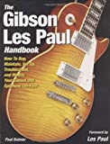 img - for The Gibson Les Paul Handbook: How To Buy, Maintain, Set Up, Troubleshoot, and Modify Your Gibson and Epiphone Les Paul book / textbook / text book
