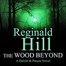 The Wood Beyond: A Dalziel and Pascoe Novel (       UNABRIDGED) by Reginald Hill Narrated by Jonathan Keeble